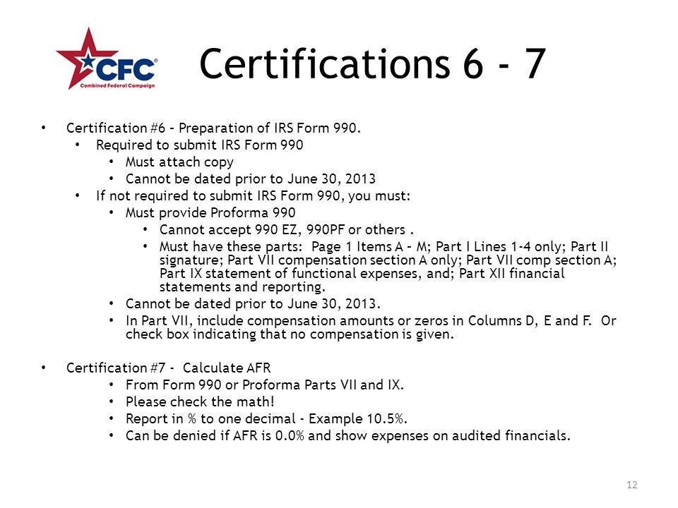 Certifications 6 - 7 Certification #6 – Preparation of IRS Form 990. Required to submit IRS Form 990 Must attach copy Cannot be dated prior to June 30