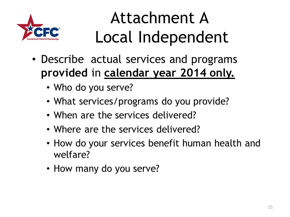 Attachment A Local Independent Describe actual services and programs provided in calendar year 2014 only. Who do you serve? What services/programs do