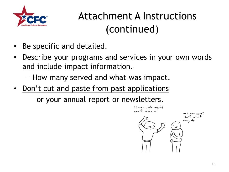 Attachment A Instructions (continued) Be specific and detailed. Describe your programs and services in your own words and include impact information.