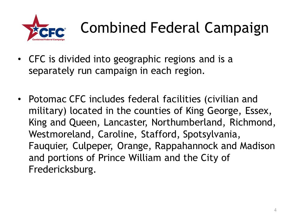 Combined Federal Campaign CFC is divided into geographic regions and is a separately run campaign in each region. Potomac CFC includes federal facilit