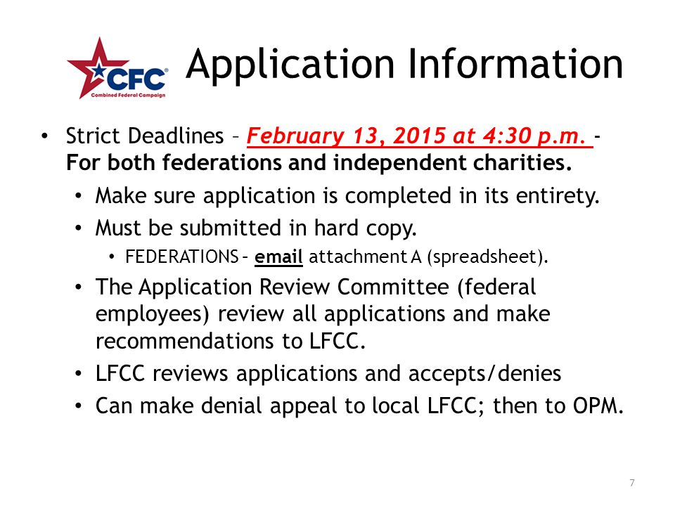 Application Information Strict Deadlines – February 13, 2015 at 4:30 p.m. - For both federations and independent charities. Make sure application is c