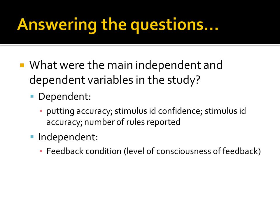 What were the main independent and dependent variables in the study.