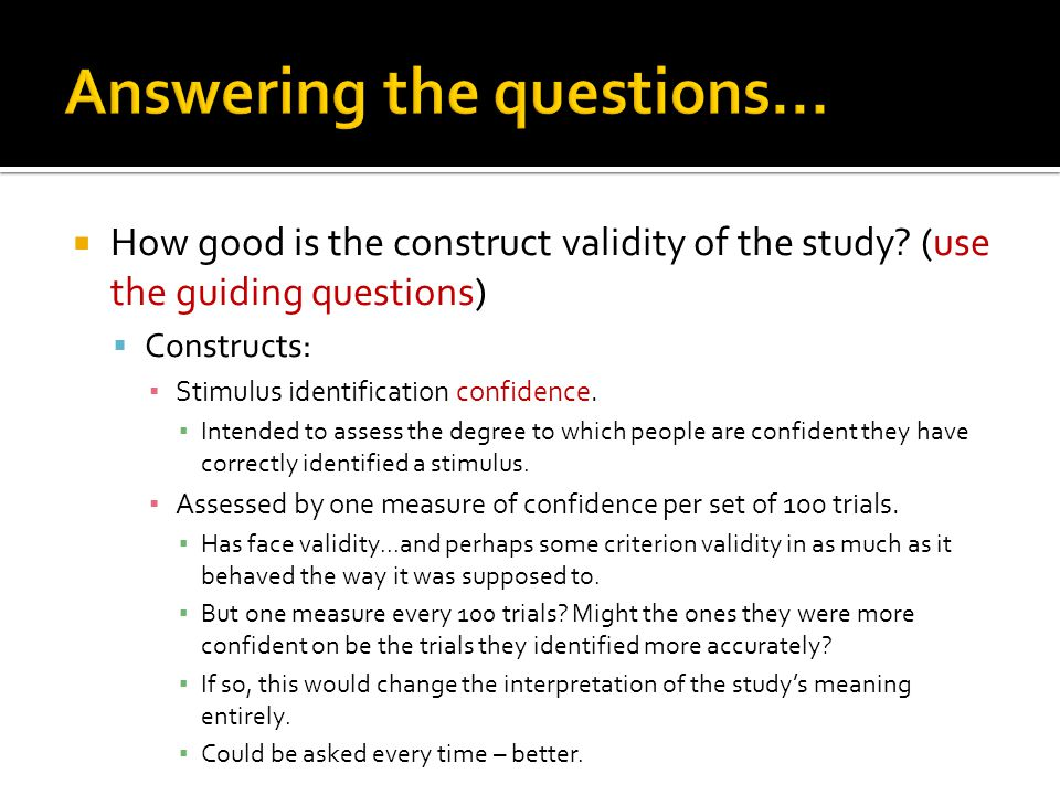  How good is the construct validity of the study? (use the guiding questions)  Constructs: ▪ Stimulus identification confidence. ▪ Intended to asses