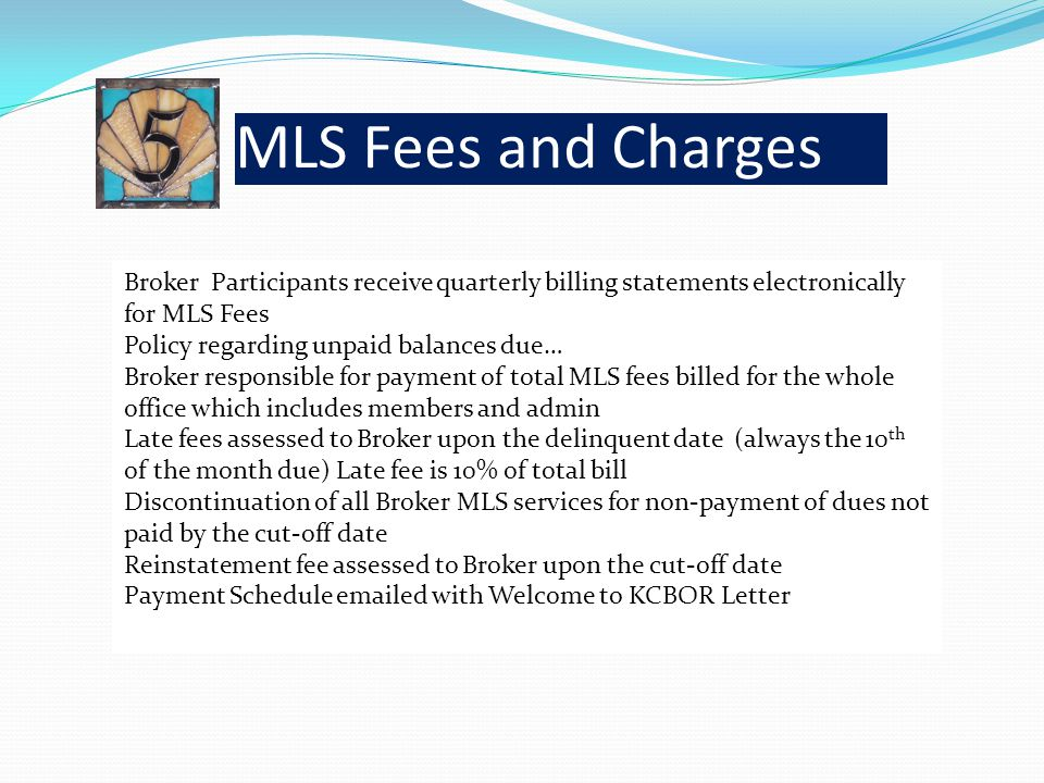 MLS Fees and Charges Broker Participants receive quarterly billing statements electronically for MLS Fees Policy regarding unpaid balances due… Broker