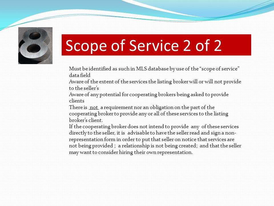 "Scope of Service 2 of 2 Must be identified as such in MLS database by use of the ""scope of service"" data field Aware of the extent of the services the"