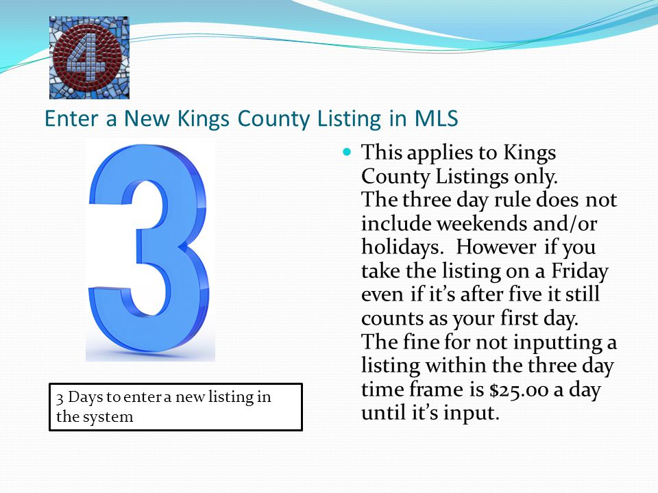 Enter a New Kings County Listing in MLS This applies to Kings County Listings only. The three day rule does not include weekends and/or holidays. Howe