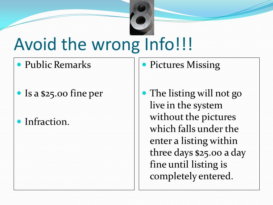 Avoid the wrong Info!!! Public Remarks Is a $25.00 fine per Infraction. Pictures Missing The listing will not go live in the system without the pictur