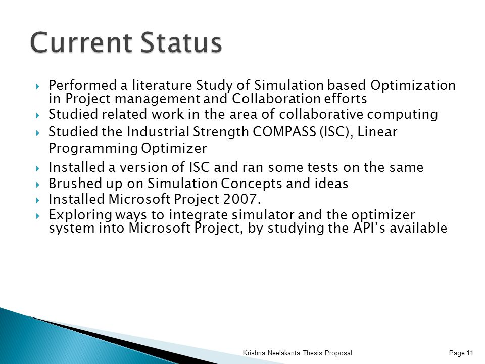  Performed a literature Study of Simulation based Optimization in Project management and Collaboration efforts  Studied related work in the area of collaborative computing  Studied the Industrial Strength COMPASS (ISC), Linear Programming Optimizer  Installed a version of ISC and ran some tests on the same  Brushed up on Simulation Concepts and ideas  Installed Microsoft Project 2007.