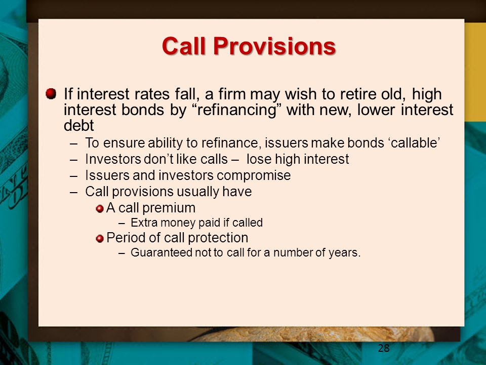 """Call Provisions If interest rates fall, a firm may wish to retire old, high interest bonds by """"refinancing"""" with new, lower interest debt –To ensure a"""