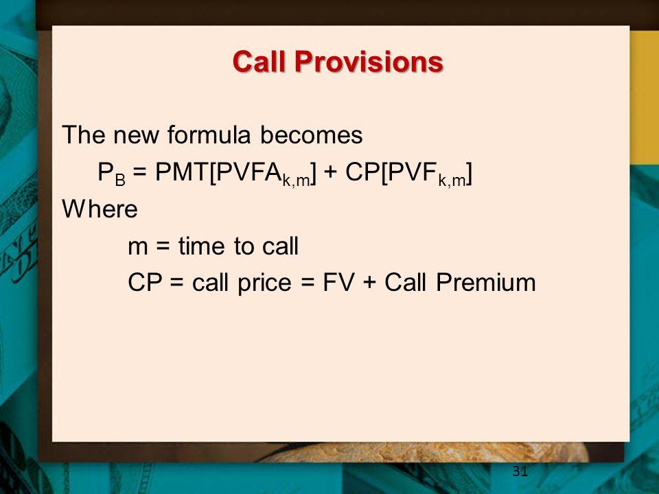 Call Provisions The new formula becomes P B = PMT[PVFA k,m ] + CP[PVF k,m ] Where m = time to call CP = call price = FV + Call Premium 31