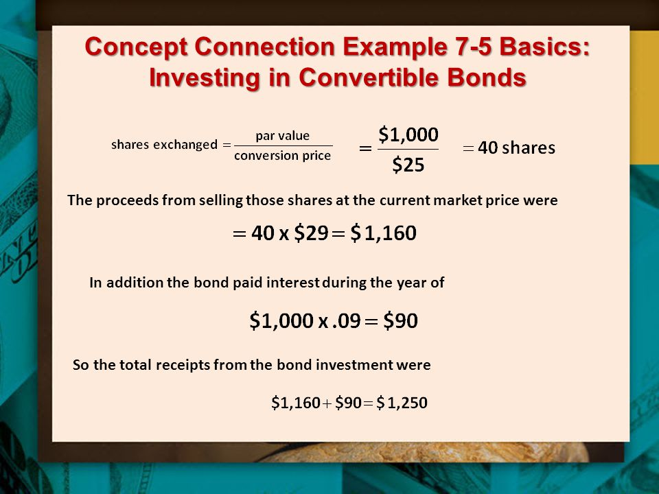 Concept Connection Example 7-5 Basics: Investing in Convertible Bonds The proceeds from selling those shares at the current market price were In addit