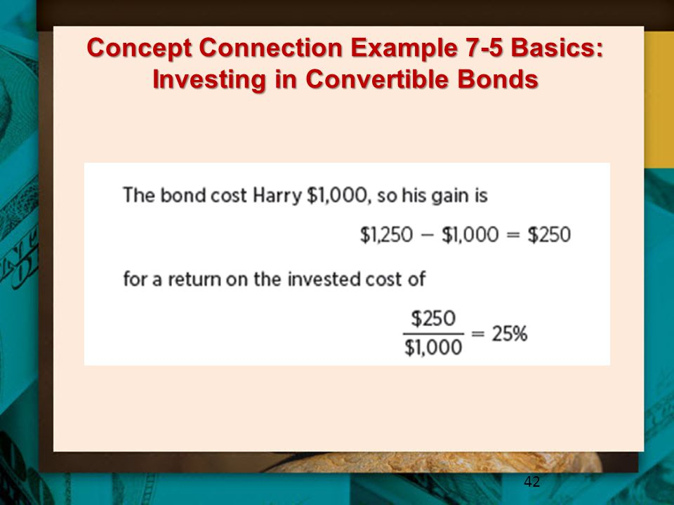Concept Connection Example 7-5 Basics: Investing in Convertible Bonds 42