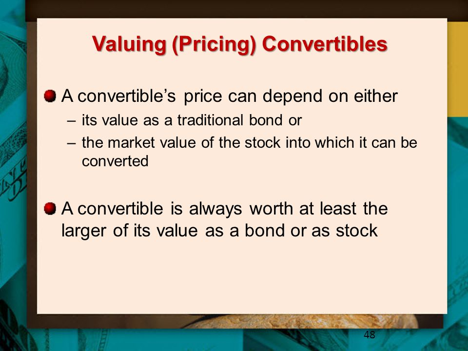 Valuing (Pricing) Convertibles A convertible's price can depend on either –its value as a traditional bond or –the market value of the stock into whic