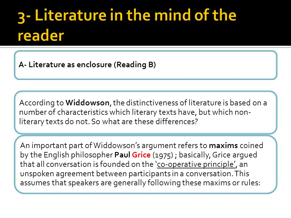 A- Literature as enclosure (Reading B) According to Widdowson, the distinctiveness of literature is based on a number of characteristics which literar
