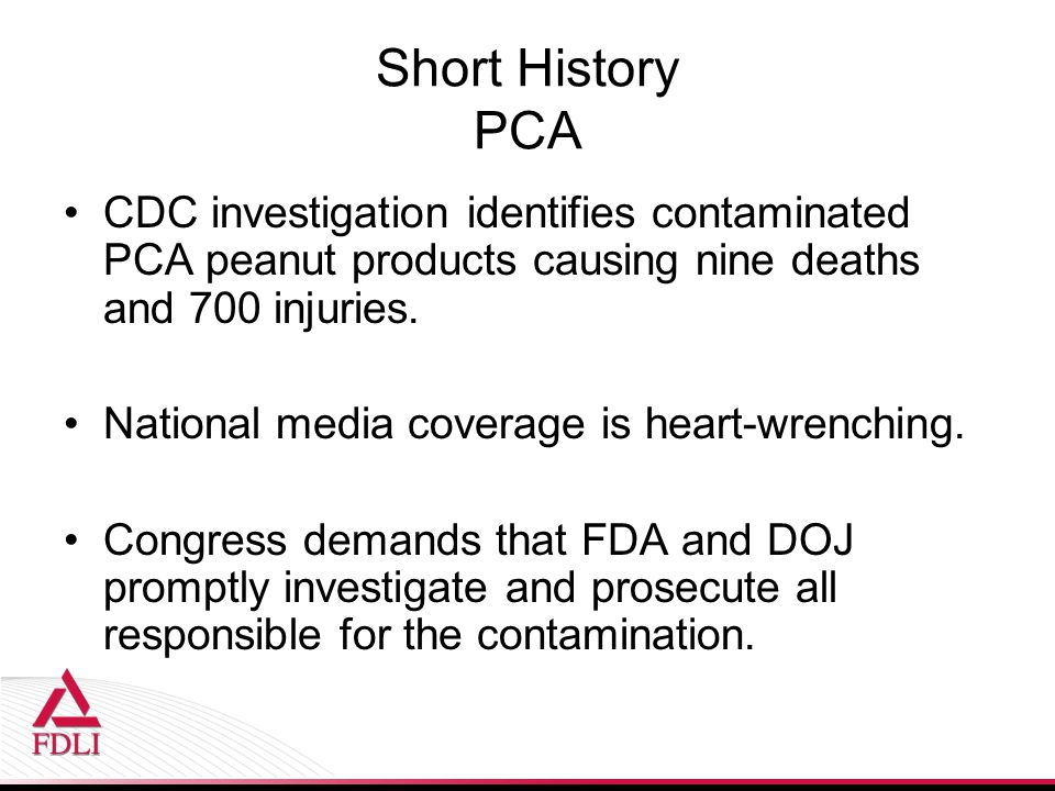 Short History PCA CDC investigation identifies contaminated PCA peanut products causing nine deaths and 700 injuries.