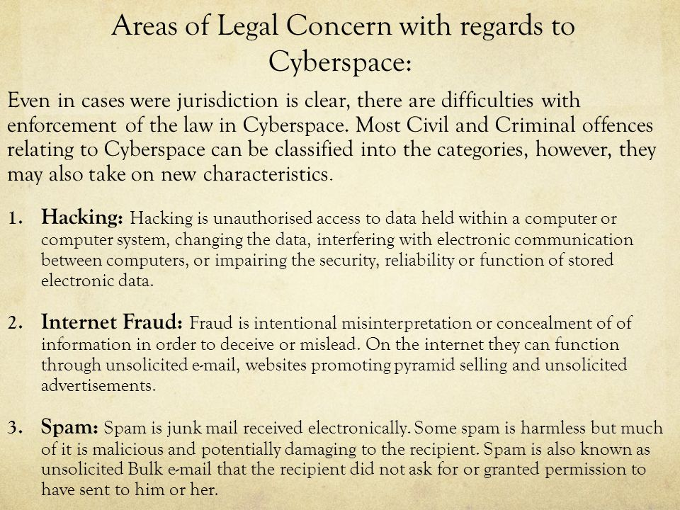 Areas of Legal Concern with regards to Cyberspace: Even in cases were jurisdiction is clear, there are difficulties with enforcement of the law in Cyb