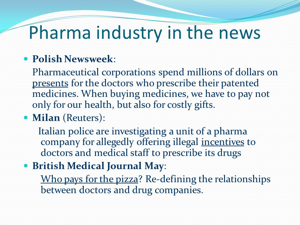 Pharma industry in the news Polish Newsweek: Pharmaceutical corporations spend millions of dollars on presents for the doctors who prescribe their pat