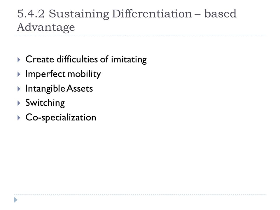 5.4.2 Sustaining Differentiation – based Advantage  Create difficulties of imitating  Imperfect mobility  Intangible Assets  Switching  Co-specia