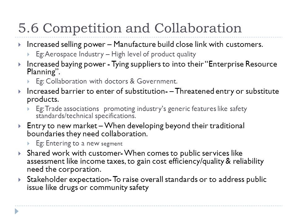 5.6 Competition and Collaboration  Increased selling power – Manufacture build close link with customers.  Eg: Aerospace Industry – High level of pr