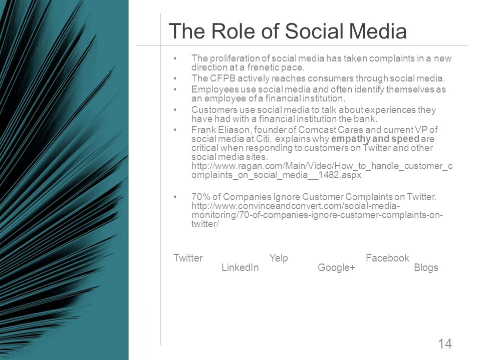 The Role of Social Media 14 The proliferation of social media has taken complaints in a new direction at a frenetic pace. The CFPB actively reaches co