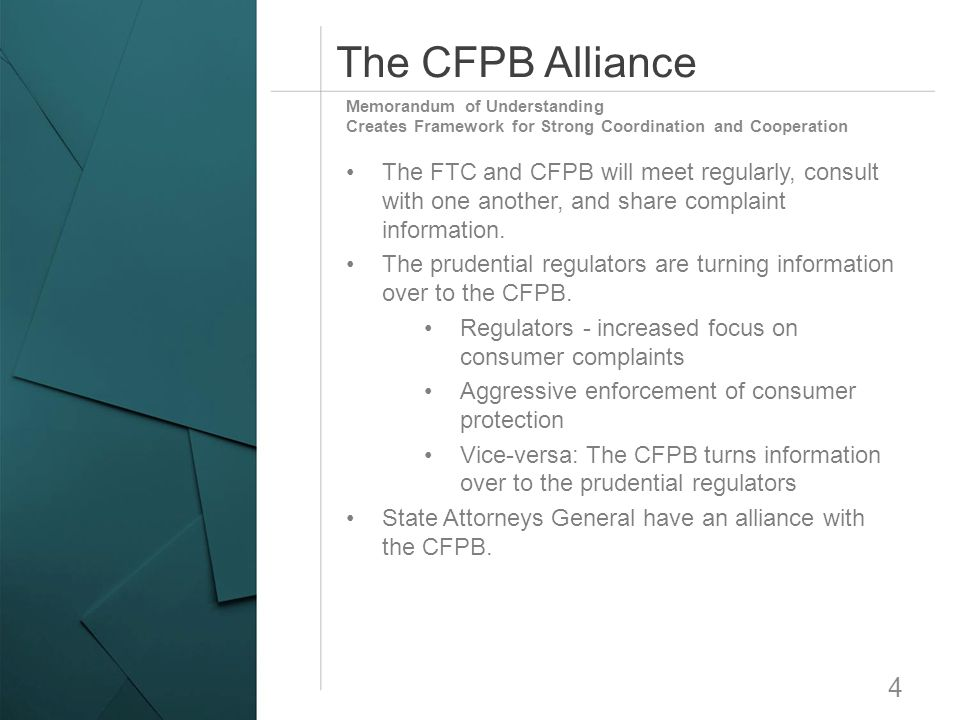 The CFPB Alliance 4 The FTC and CFPB will meet regularly, consult with one another, and share complaint information. The prudential regulators are tur