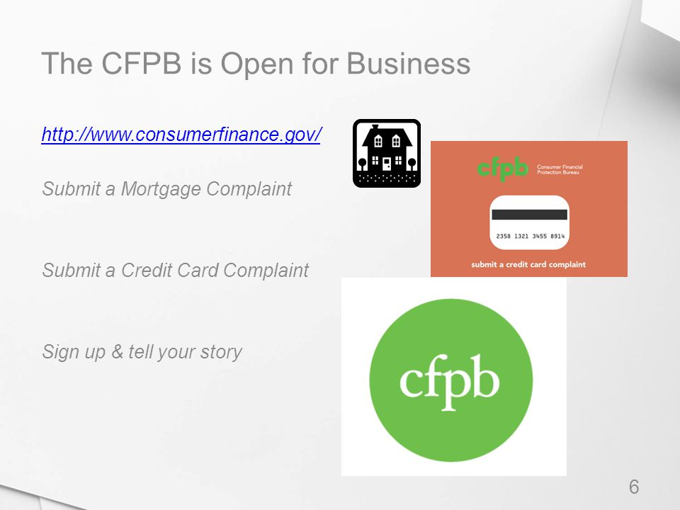 The CFPB is Open for Business 6 http://www.consumerfinance.gov/ Submit a Mortgage Complaint Submit a Credit Card Complaint Sign up & tell your story