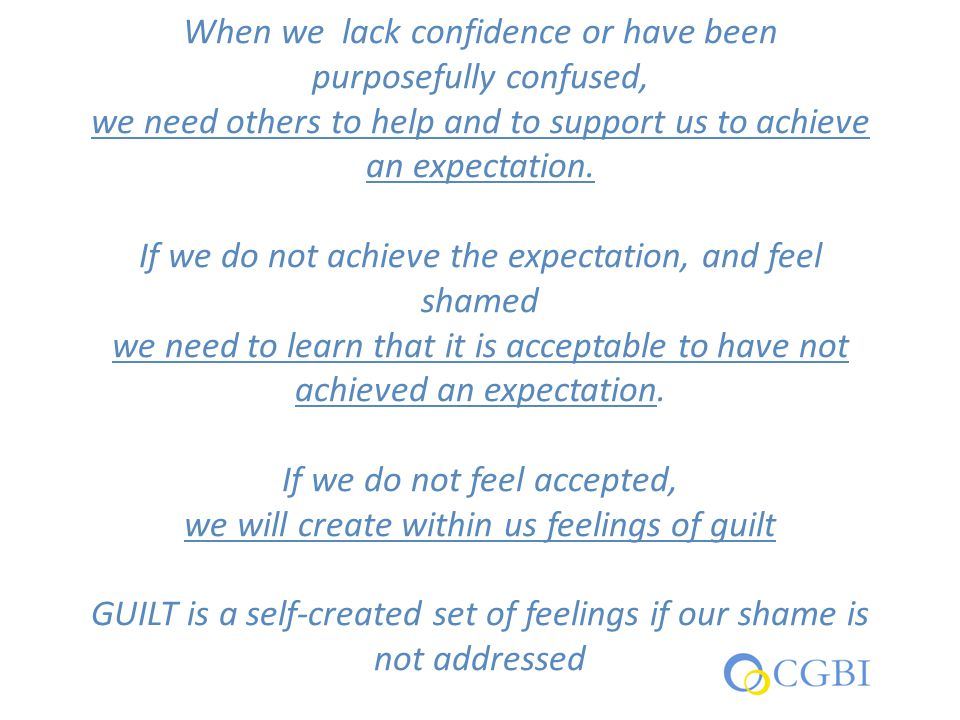 When we lack confidence or have been purposefully confused, we need others to help and to support us to achieve an expectation. If we do not achieve t