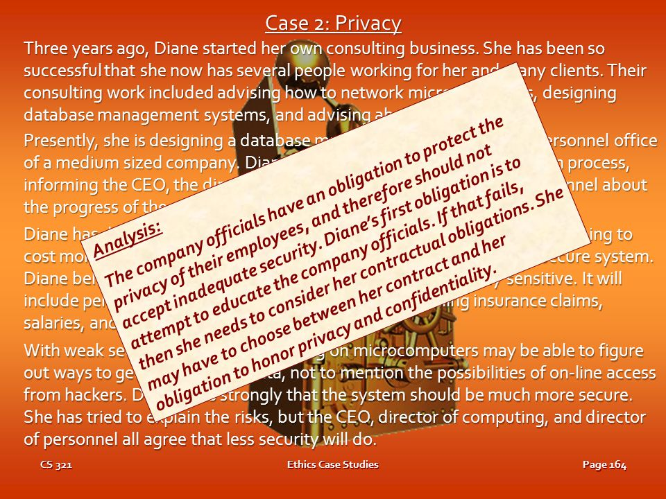 CS 321Ethics Case StudiesPage 163 Case 2: Privacy Three years ago, Diane started her own consulting business. She has been so successful that she now