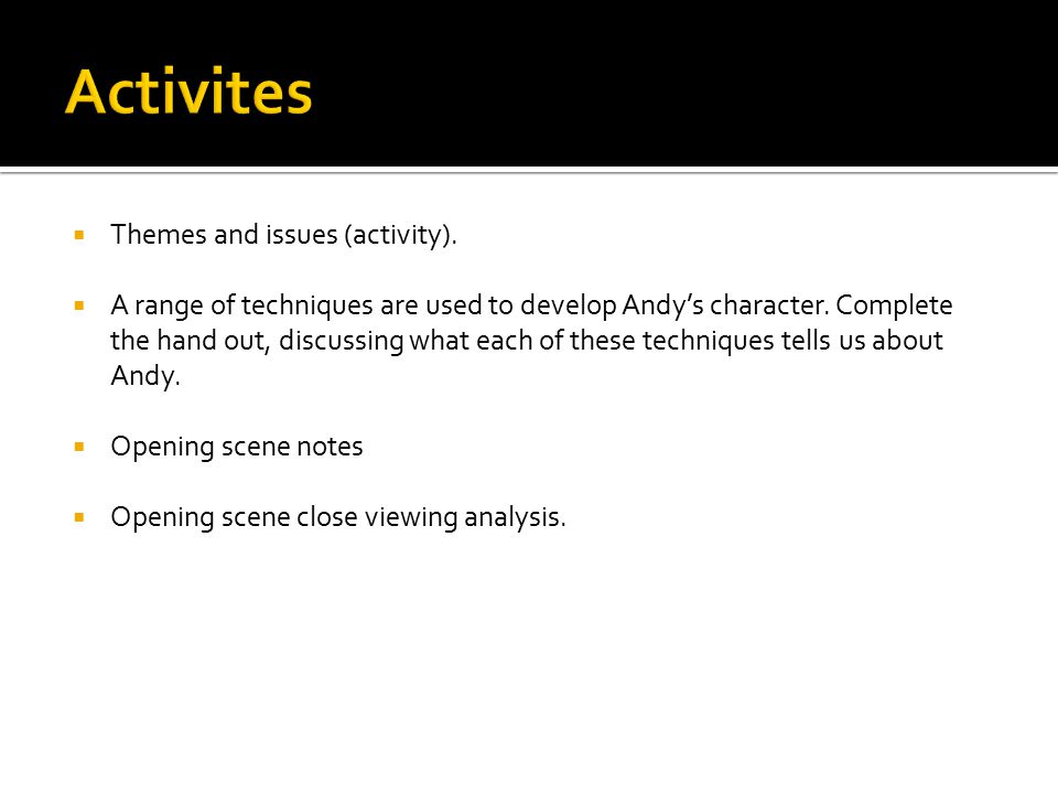  Themes and issues (activity).  A range of techniques are used to develop Andy's character.