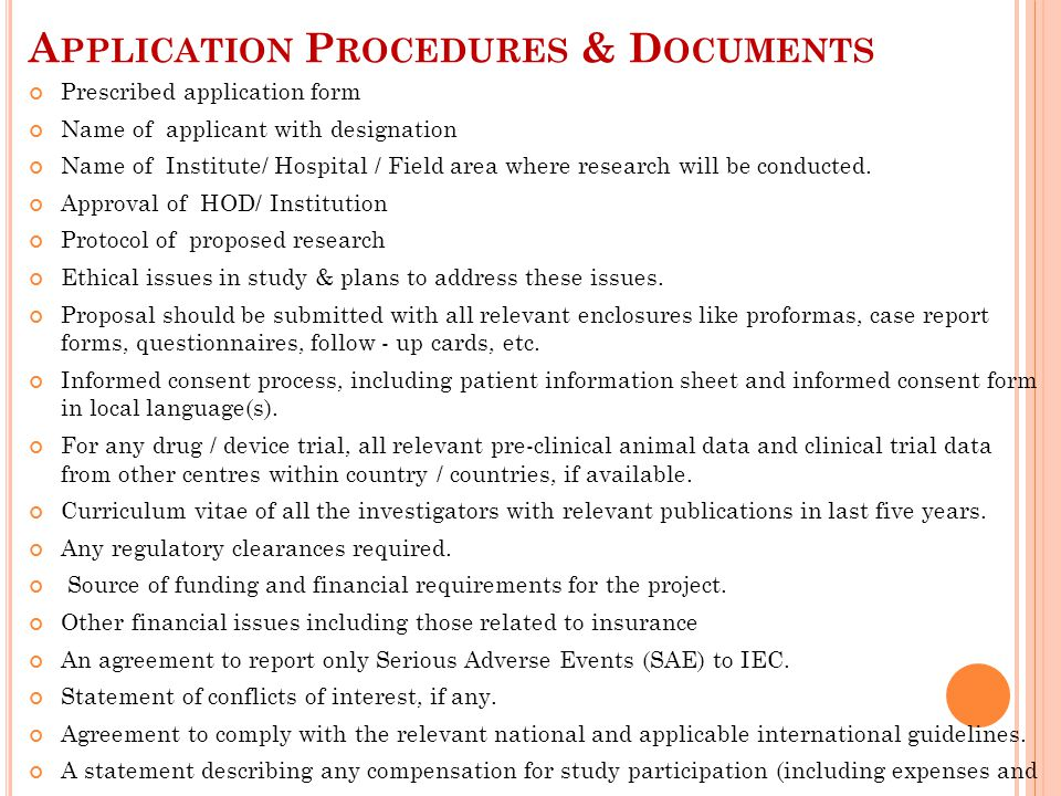A PPLICATION P ROCEDURES & D OCUMENTS Prescribed application form Name of applicant with designation Name of Institute/ Hospital / Field area where research will be conducted.