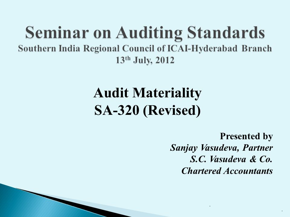 Audit Materiality SA-320 (Revised) Presented by Sanjay Vasudeva, Partner S.C.