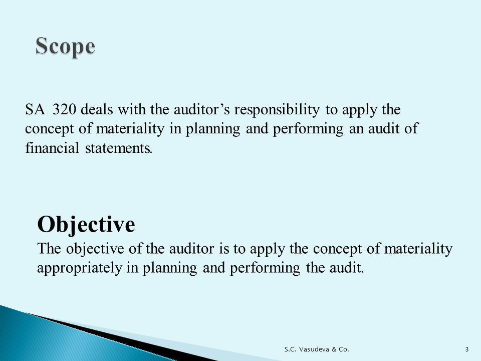 SA 320 deals with the auditor's responsibility to apply the concept of materiality in planning and performing an audit of financial statements.