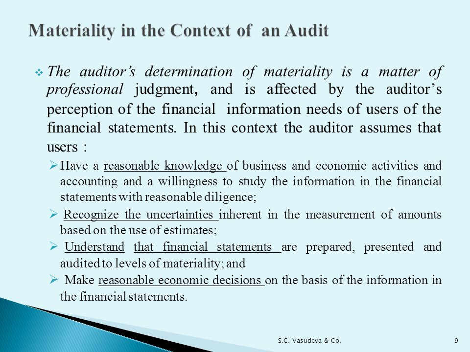  The auditor's determination of materiality is a matter of professional judgment, and is affected by the auditor's perception of the financial information needs of users of the financial statements.