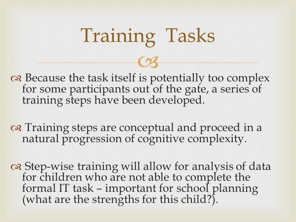  Training Tasks  Because the task itself is potentially too complex for some participants out of the gate, a series of training steps have been developed.