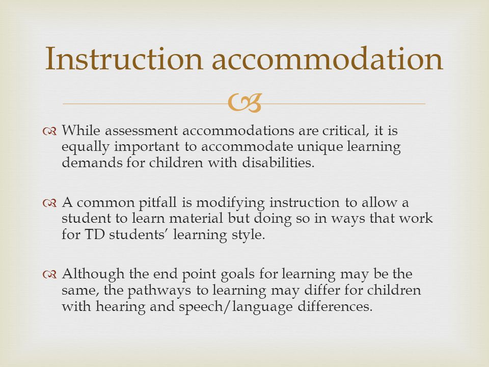   While assessment accommodations are critical, it is equally important to accommodate unique learning demands for children with disabilities.
