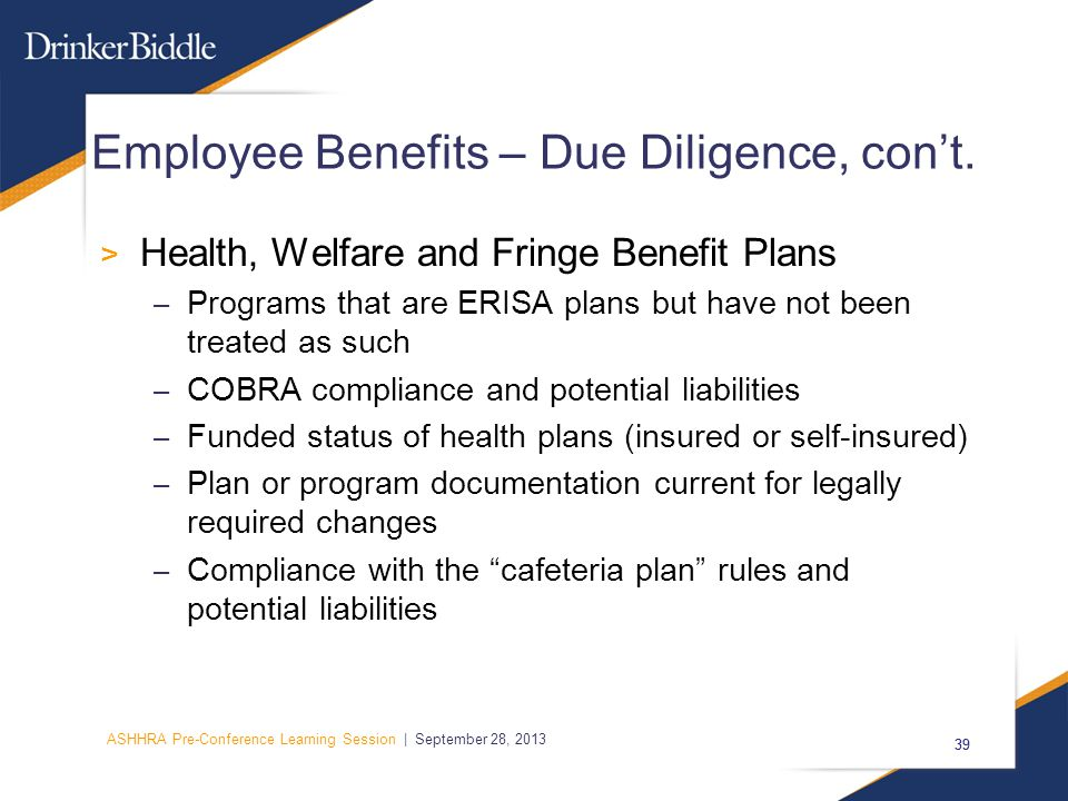 ASHHRA Pre-Conference Learning Session | September 28, 2013 39 Employee Benefits – Due Diligence, con't.