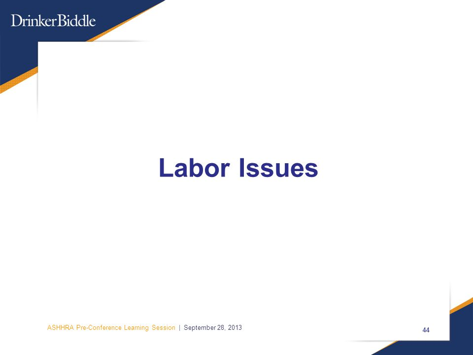 ASHHRA Pre-Conference Learning Session | September 28, 2013 44 Labor Issues 44