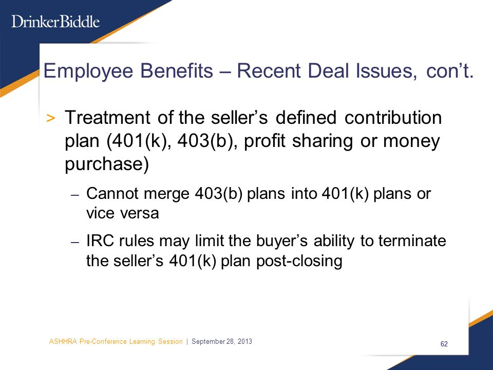 ASHHRA Pre-Conference Learning Session | September 28, 2013 62 Employee Benefits – Recent Deal Issues, con't.