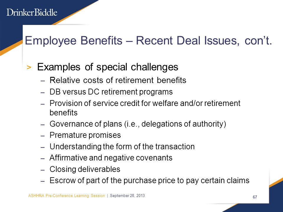 ASHHRA Pre-Conference Learning Session | September 28, 2013 67 Employee Benefits – Recent Deal Issues, con't.