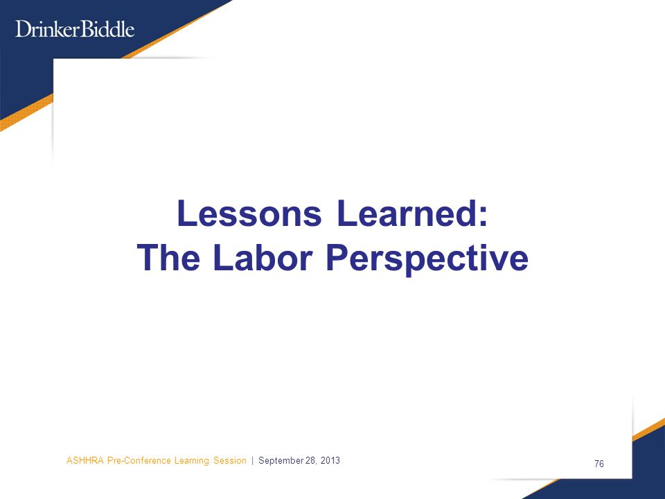 ASHHRA Pre-Conference Learning Session | September 28, 2013 76 Lessons Learned: The Labor Perspective
