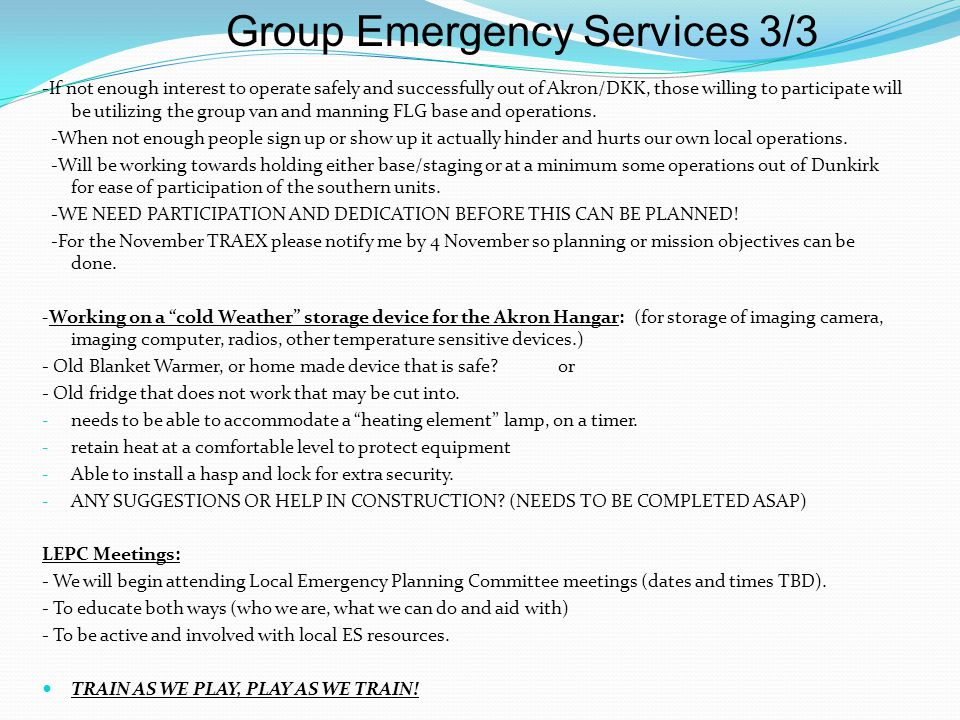 Group Emergency Services 3/3 -If not enough interest to operate safely and successfully out of Akron/DKK, those willing to participate will be utilizi