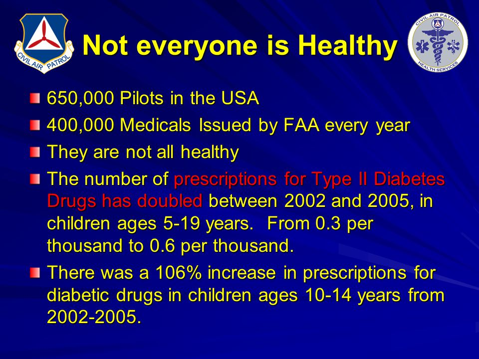 Not everyone is Healthy 650,000 Pilots in the USA 400,000 Medicals Issued by FAA every year They are not all healthy The number of prescriptions for T