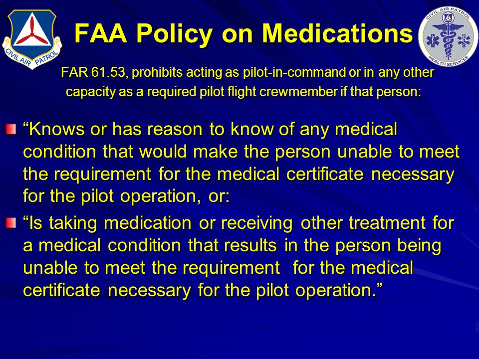 FAA Policy on Medications FAR 61.53, prohibits acting as pilot-in-command or in any other capacity as a required pilot flight crewmember if that perso