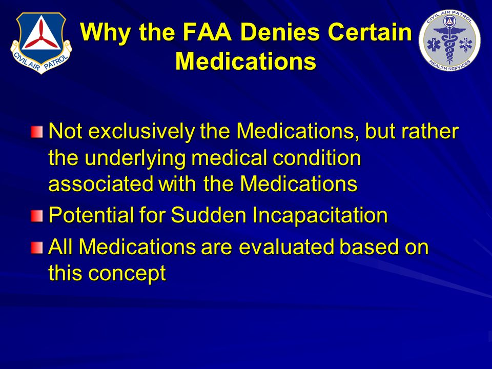 Why the FAA Denies Certain Medications Not exclusively the Medications, but rather the underlying medical condition associated with the Medications Po