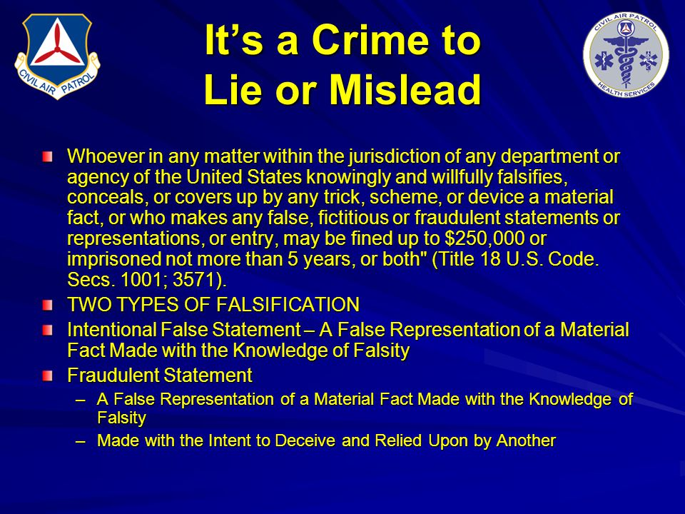 It's a Crime to Lie or Mislead Whoever in any matter within the jurisdiction of any department or agency of the United States knowingly and willfully