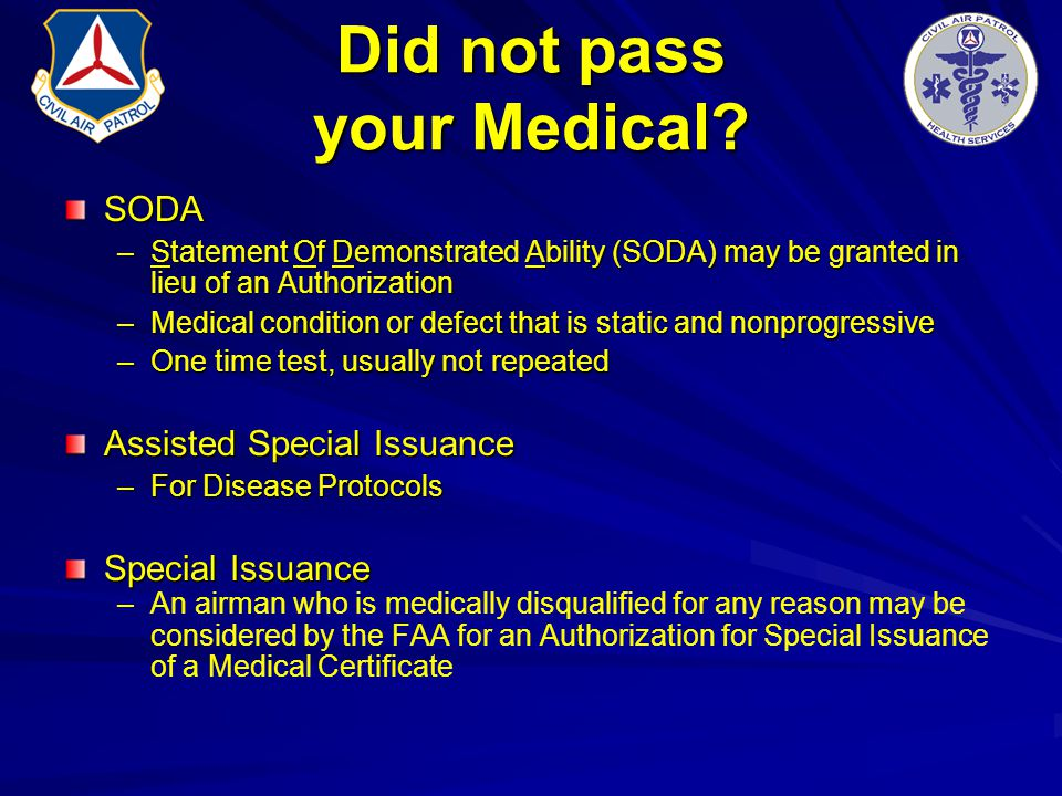 Did not pass your Medical? SODA –Statement Of Demonstrated Ability (SODA) may be granted in lieu of an Authorization –Medical condition or defect that