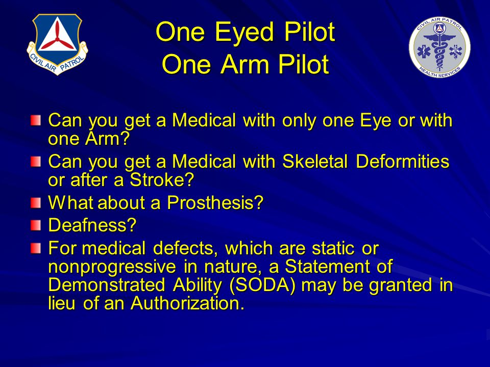 One Eyed Pilot One Arm Pilot Can you get a Medical with only one Eye or with one Arm? Can you get a Medical with Skeletal Deformities or after a Strok
