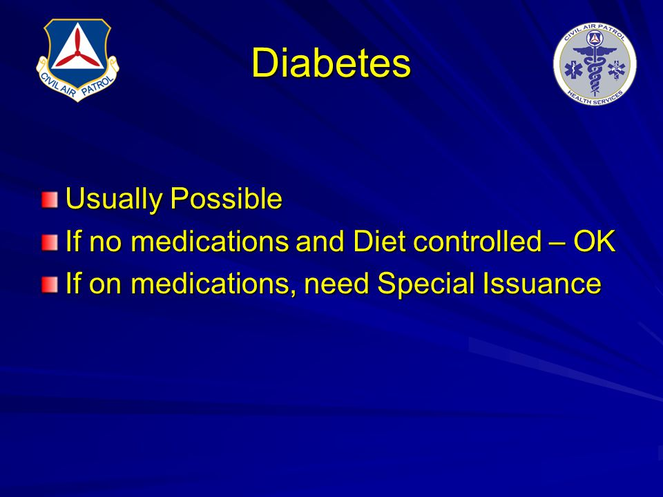Diabetes Usually Possible If no medications and Diet controlled – OK If on medications, need Special Issuance