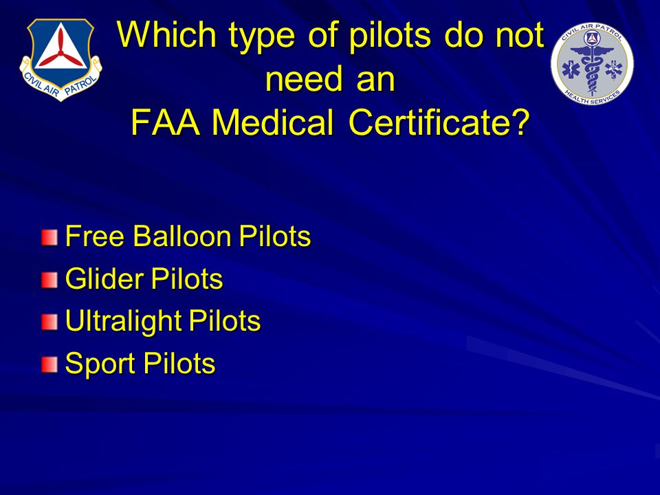 Which type of pilots do not need an FAA Medical Certificate? Free Balloon Pilots Glider Pilots Ultralight Pilots Sport Pilots