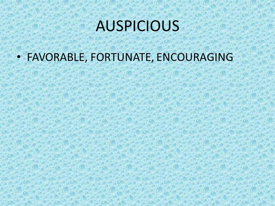 AUSPICIOUS FAVORABLE, FORTUNATE, ENCOURAGING